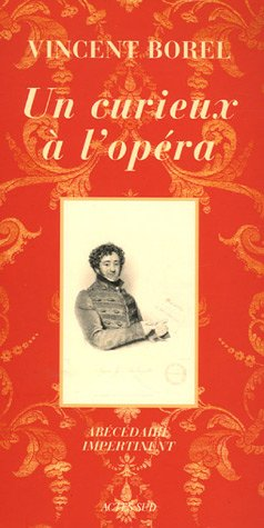 Un curieux à l'opéra : Abécédaire impertinent de l'art lyrique par Vincent Borel