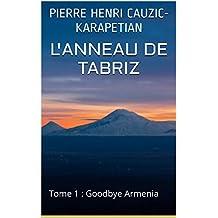 L'anneau de Tabriz: Tome 1 : Goodbye Armenia