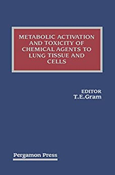 Metabolic Activation And Toxicity Of Chemical Agents To Lung Tissue And Cells (international Encyclopedia Of Pharmacology And Therapeutics Book 138) por T. E. Gram epub