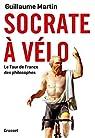 Socrate à vélo: Le tour de France des philosophes par Martin