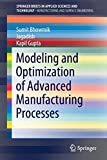 Modeling and Optimization of Advanced Manufacturing Processes (SpringerBriefs in Applied Sciences and Technology)