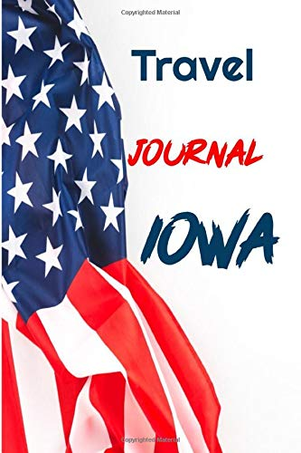 Travel Journal Iowa: 6 x 9 Lined Journal, 126 pages | Journal Travel | Memory Book | A Mindful Journal Travel | A Gift for Everyone | Iowa |