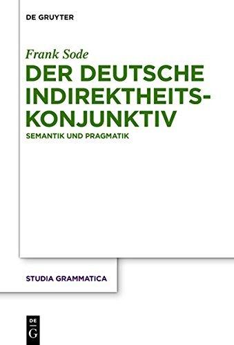 Der deutsche Indirektheitskonjunktiv: Semantik und Pragmatik (Studia grammatica)
