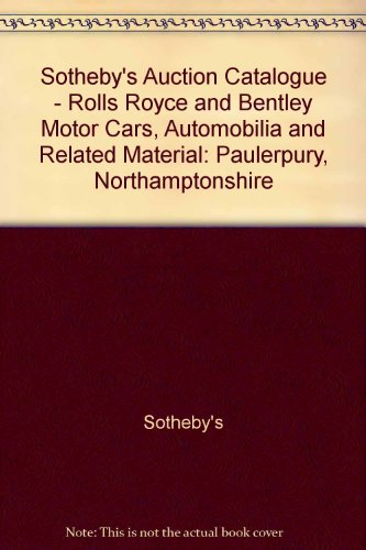 Sotheby's Auction Catalogue - Rolls Royce and Bentley Motor Cars, Automobilia and Related Material: Paulerpury, Northamptonshire