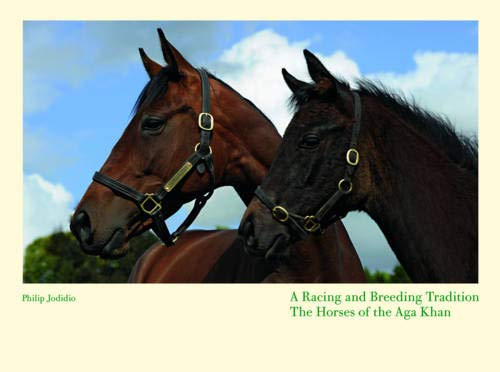 A Racing and Breeding Tradition: The Horses of the Aga Khan por Philip Jodidio