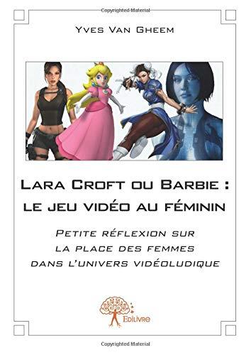Lara Croft ou Barbie : le jeu vidéo au féminin par Yves Van Gheem