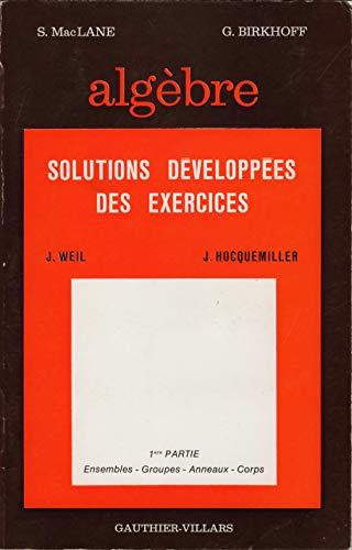 ALGEBRE - 1ere PARTIE : ENSEMBLES - GROUPES- ANNEAUX-CORPS - SOLUTIONS DEVELOPPEES DES EXERCICES