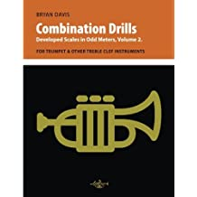 Combination Drills: Developed Scales in Odd Meters, Volume 2. For Trumpet & Other Treble Clef Instruments