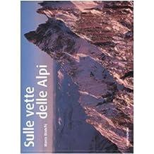 Sulle vette delle Alpi. Ediz. illustrata