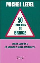 50 exercices de bridge : Edition adaptée à la nouvelle super majeure 5e