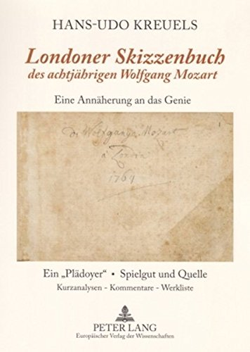 «Londoner Skizzenbuch» des achtjährigen Wolfgang Mozart: Eine Annäherung an das Genie- Ein...