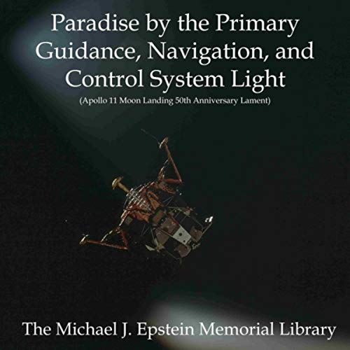 Paradise by the Primary Guidance, Navigation, And Control System Light (Apollo 11 Moon Landing 50th Anniversary Lament) Digital Navigation System