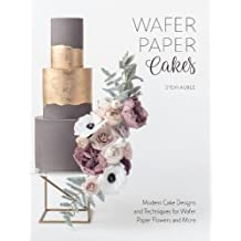Wafer Paper Cakes: Easy Cake Decorating Techniques for Edible Paper Flowers, Bows, Backgrounds and More!