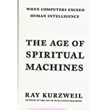 The Age of Spiritual Machines: When Computers Exceed Human Intelligence by Ray Kurzweil (1999-01-01)