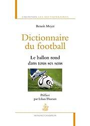Dictionnaire du football : Le ballon rond dans tous ses sens