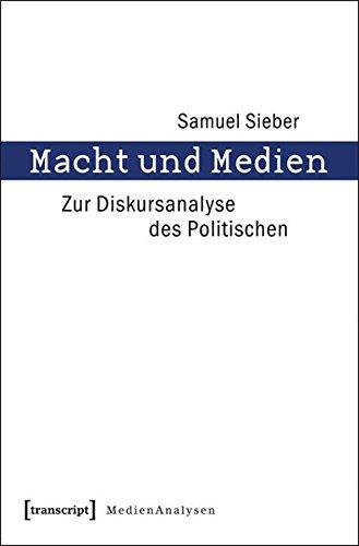 Macht und Medien: Zur Diskursanalyse des Politischen (MedienAnalysen)