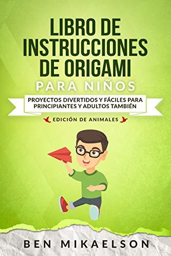 Libro de Instrucciones de Origami para Niños Edición de Animales: Proyectos Divertidos y Fáciles para Principiantes y Adultos también (Español/Spanish Book)
