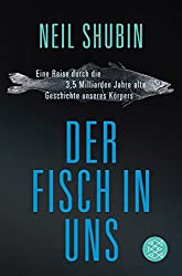 Der Fisch in uns: Eine Reise durch die 3,5 Milliarden Jahre alte Geschichte unseres Körpers