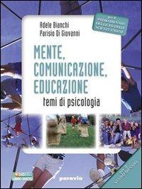 Mente, comunicazione, educazione. Temi di psicologia. Per il Licei e gli Ist. magistrali. Con espansione online