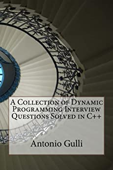 A Collection of Dynamic Programming Interview Questions Solved in C++ by [Gulli, Antonio]