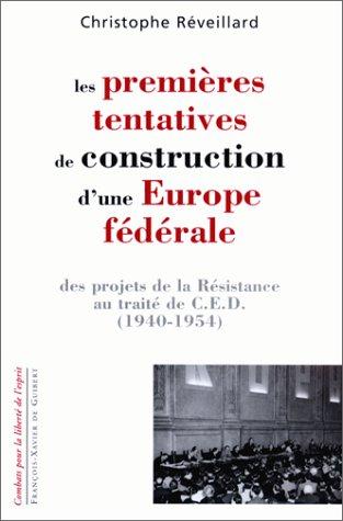 Les premières tentatives de construction d'une Europe fédérale. Des projets de la Résistance au traité de C.E.D. 1940-1954