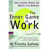 The Inner Game of Work: Focus, Learning, Pleasure, and Mobility in the Workplace (English Edition)