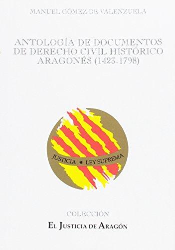 Antología de documentos de Derecho civil histórico aragonés (1423-1798) (El Justicia de Aragón) por Manuel Gómez de Valenzuela