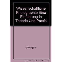 Wissenschaftliche Photographie: Eine Einf. in Theorie u. Praxis.