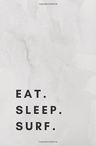 Eat Sleep Surf: surfing book,surfing journal,surfing log,surfing notebook