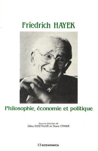 Friedrich Hayek: Philosophie, conomie & politique