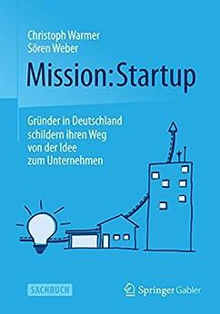 Mission: Startup: Gründer in Deutschland schildern ihren Weg von der Idee zum Unternehmen