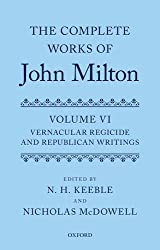 The Complete Works of John Milton: Volume VI: Vernacular Regicide and Republican Writings: 6