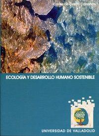 Ecología Y Desarrollo Humano Sostenible por Carlos De Castro Carranza