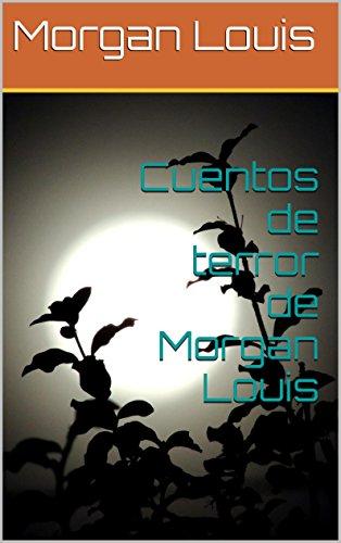 Cuentos de terror de Morgan Louis por Morgan Louis