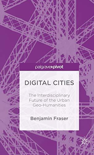 Digital Cities: The Interdisciplinary Future of the Urban Geo-Humanities