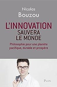L'innovation sauvera le monde par Nicolas Bouzou