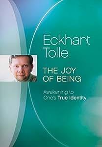 Eckhart Tolle: The Joy of Being - Awakening to One's True Identity [Region 1]