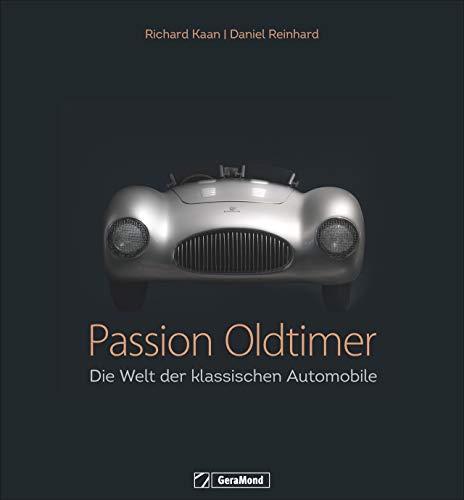 Passion Oldtimer: Die Welt der klassischen Automobile. Oldtimer als Kunstwerke. Automobilgeschichte mit viel Leidenschaft. Autos und Emotionen. - Oldtimer Bücher über