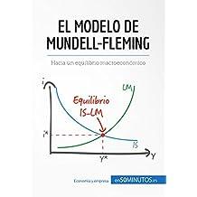 El modelo de Mundell-Fleming: Hacia un equilibrio macroeconómico (Gestión y Marketing) (Spanish Edition)