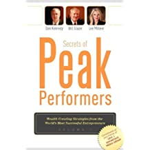 Secrets of Peak Performers (Wealth Creating Strategies from the World's Most Successful Entrepreneurs) by Dan Kennedy (2009-04-01)