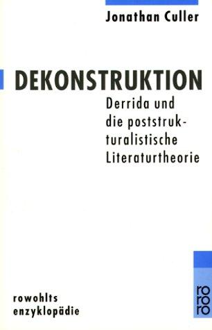 Dekonstruktion: Derrida und die poststrukturalistische Literaturtheorie
