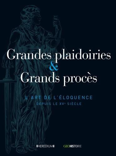 Grandes plaidoiries & Grands procès : L'art de l'éloquence depuis le XVe siècle