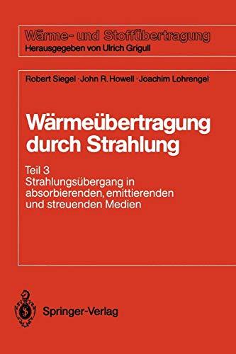 Wärmeübertragung durch Strahlung: Teil 3 Strahlungsübergang in absorbierenden, emittierenden und streuenden Medien (Wärme- und Stoffübertragung)