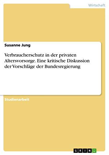 Verbraucherschutz in der privaten Altersvorsorge. Eine kritische Diskussion der Vorschläge der Bundesregierung (German Edition) por Susanne Jung