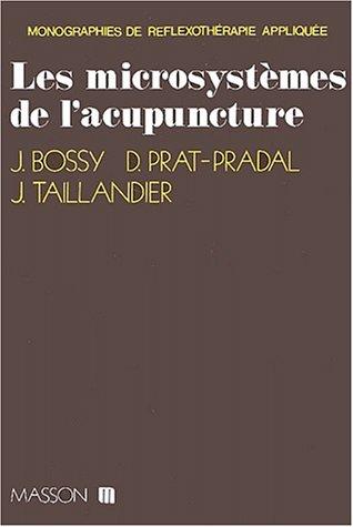 Les microsystèmes de l'acupuncture par Jean Bossy, D Prat-Pradal, Jérôme Taillandier