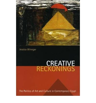 Creative Reckonings: The Politics of Art and Culture in Contemporary Egypt (Stanford Studies in Middle Eastern and Islamic Studies and Cultures (Paperback)) (Paperback) - Common