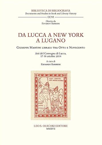 Da Lucca a New York a Lugano. Giuseppe Martini libraio tra Otto e Novecento. Atti del Convegno (Lucca, 17-18 ottobre 2014)