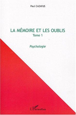 La mémoire et les oublis : Tome 1, Psychologie