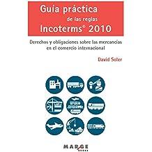 Guía práctica de las reglas Incoterms 2010.: Derechos y obligaciones sobre las mercancías en el comercio internacional (Spanish Edition)