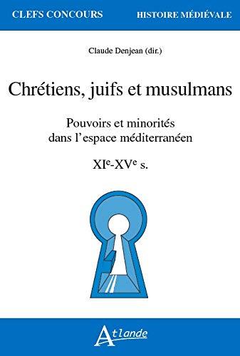 Chrétiens, juifs et musulmans : Pouvoirs et minorités dans l'espace méditerranéen XIe-XVe siècles